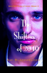 The Shifters of 2040, Shifter Dystopia (Shifter Evolutions Book #3) ebook by Ami Blackwelder