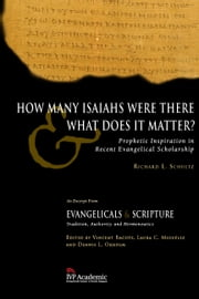 How Many Isaiahs Were There and What Does It Matter? - Prophetic Inspiration in Recent Evangelical Scholarship ebook by Richard L. Schultz