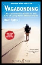 Vagabonding - An Uncommon Guide to the Art of Long-Term World Travel ebook by Rolf Potts, Timothy Ferriss