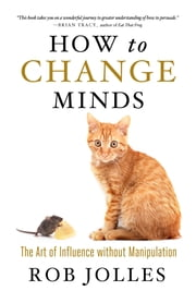 How to Change Minds - The Art of Influence without Manipulation ebook by Robert L. Jolles