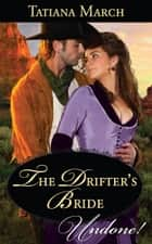 The Drifter's Bride (Mills & Boon Historical Undone) ebook by Tatiana March