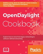 OpenDaylight Cookbook ebook by Mathieu Lemay, Alexis de Talhouet, Jamie Goodyear,...