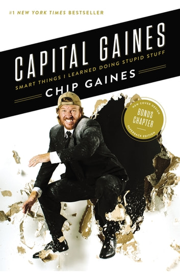 Capital Gaines - Smart Things I Learned Doing Stupid Stuff ebook by Chip Gaines