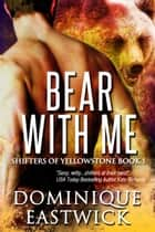 Bear with Me (Shifters of Yellowstone) ebook by Dominique Eastwick