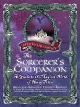 The Sorcerer's Companion - A Guide to the Magical World of Harry Potter, Third Edition ebook by Allan Zola Kronzek,Elizabeth Kronzek