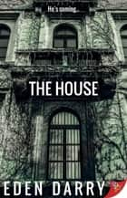 The House ebook by Eden Darry
