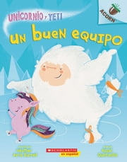 Un Unicornio y Yeti 2: Un buen equipo (A Good Team) ebooks by Heather Ayris Burnell, Hazel Quintanilla