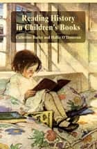 Reading History in Children's Books ebook by Catherine Butler,Harriet O'Donovan
