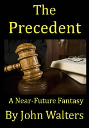 The Precedent: A Near-Future Fantasy ebook by John Walters