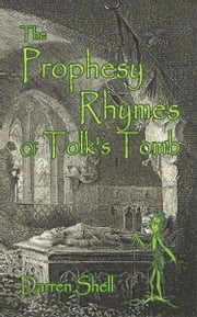 The Prophesy Rhymes of Tolk's Tomb ebook by Darren Shell