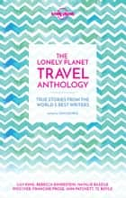 The Lonely Planet Travel Anthology ebook by TC Boyle, Torre DeRoche, Karen Joy Fowler,...