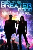 For the Greater Good - Dryden Universe ebook by Greta van der Rol
