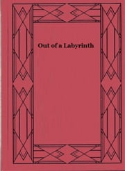 Out of a Labyrinth ebook by Lawrence L. Lynch