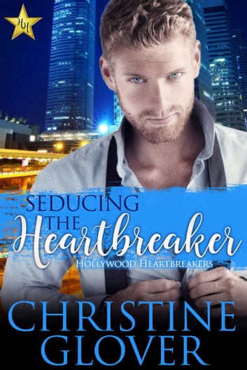 Seducing the Heartbreaker - Hollywood Heartbreaker Book 2 ebook by Christine Glover