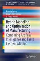 Hybrid Modeling and Optimization of Manufacturing ebook by Ramón Quiza,Omar López-Armas,Joao Paulo Davim