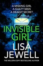 Invisible Girl - Discover the bestselling new thriller from the author of The Family Upstairs ebook by Lisa Jewell