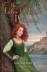 The Extra-Ordinary Princess ebook by Carolyn Q. Ebbitt