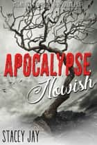 Apocalypse Nowish ebook by Stacey Jay