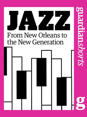 Jazz: From New Orleans to the New Generation ebook by Richard Nelsson