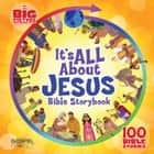 It's All About Jesus Bible Storybook - 100 Bible Stories ebook by B&H Kids Editorial Staff, Heath McPherson