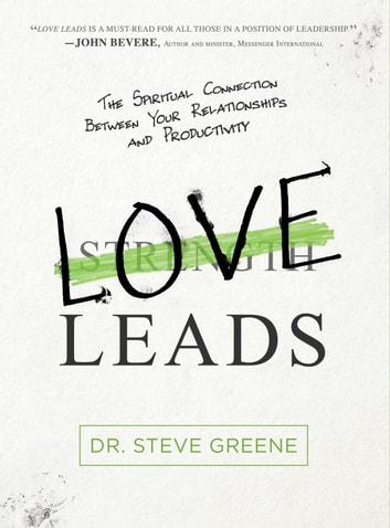 Love Leads - The Spiritual Connection Between Your Relationships and Productivity ebook by Dr. Steve Greene