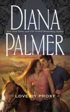 Love By Proxy (Mills & Boon M&B) ebook by Diana Palmer