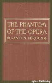 The Phantom of the Opera (Illustrated + Audiobook Download Link + Active TOC) ebook by Gaston Leroux