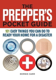 The Prepper's Pocket Guide - 101 Easy Things You Can Do to Ready Your Home for a Disaster ebook by Bernie  Carr,Evan Wondolowski