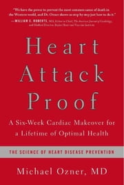 Heart Attack Proof - A Six-Week Cardiac Makeover for a Lifetime of Optimal Health ebook by Michael Ozner