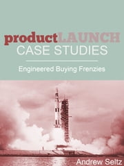 Product Launch Case Studies: Engineered Buying Frenzies ebook by Andrew Seltz