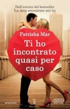 Ti ho incontrato quasi per caso ebook by Patrisha Mar