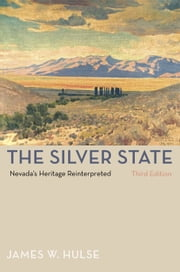 The Silver State, 3rd Edition - Nevada'S Heritage Reinterpreted ebook by James W. Hulse