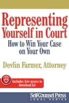 Representing Yourself In Court (US) - How to Win Your Case on Your Own ebook by Devlin Farmer