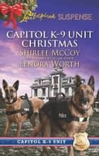 Capitol K-9 Unit Christmas - Protecting Virginia\Guarding Abigail ebook by Shirlee McCoy, Lenora Worth