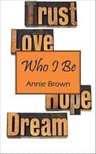 Who I Be ebook by Annie Brown