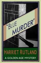 Blue Murder ebook by Harriet Rutland