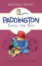 Paddington Takes the Test ebook by Michael Bond, Peggy Fortnum