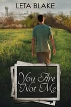 You Are Not Me ebook by Leta Blake
