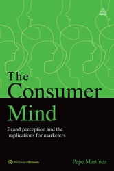 The Consumer Mind - Brand Perception and the Implications for Marketers ebook by Pepe Martínez