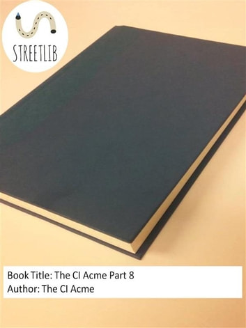 The CI Acme Part 8 ebook by The Ci Acme