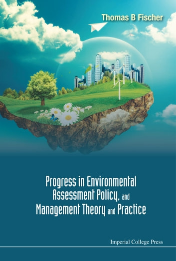Progress in Environmental Assessment Policy, and Management Theory and Practice eBook by Thomas B Fischer