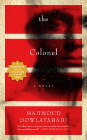 The Colonel - A Novel ebook by Mahmoud Dowlatabadi,Tom Patterdale