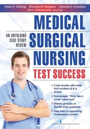 Medical-Surgical Nursing Test Success - An Unfolding Case Study Review ebook by Frances H. Cornelius, PhD, MSN, RN-BC, CNE,Ruth A. Wittmann-Price, PhD, RN, CNE, CHSE, ANEF