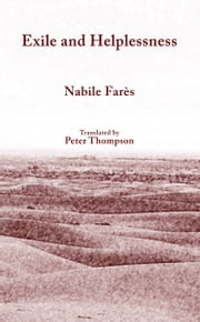 Exile and Helplessness - (L'Exil et le désarroi) ebook by Nabile Farès,Peter Thompson (translator)