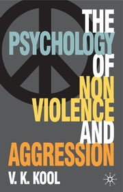 The Psychology of Nonviolence and Aggression ebook by Professor V. K. Kool