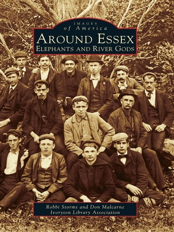 Around Essex - Elephants and River Gods ebook by Robbi Storms,Don Malcarne,Ivoryton Library Association