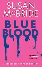 Blue Blood - A Debutante Dropout Mystery ebook by Susan McBride