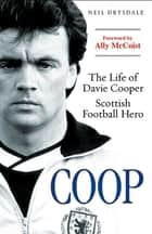 COOP - The Life of Davie Cooper - Scottish Football Hero ebook by Neil Drysdale