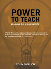 Power to Teach - Learning Through Practice ebook by Wendy Robinson