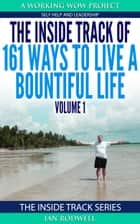 The Inside Track of 161 Ways to Live a Bountiful Life Volume 1 ebook by Ian Rodwell